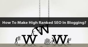 How To Make High Ranked SEO Blogging?