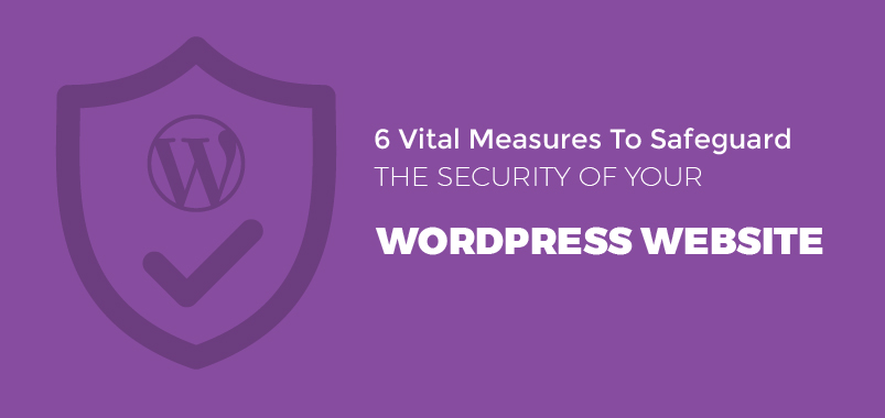 6-Vital-Measures-To-Safeguard-The-Security-Of-Your-WordPress-Website